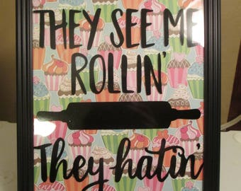 They See Me Rollin' They Hatin' Funny Kitchen Sign Bakery Baking Home Decor Jenuine Crafts