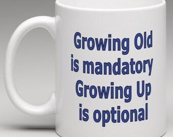 Growing old is Mandatory Growing up is Optional - Novelty Mug