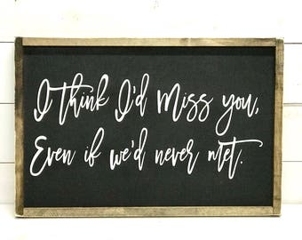 I Think I'd Miss You, Wood Farmhouse Sign, Love Quote Sign