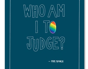 Who am I to Judge? Print