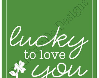 Lucky to Love You Printable Sign - St. Patrick's Day PDF - Instant Download