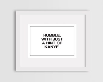 Humble With A Hint Of Kanye // Instant Wall Print