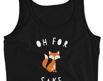 Oh for Fox sake tank top womens, oh for fox sake shirt, fox tank top, fox lovers gift idea, oh for fox sake top, fox shirts for girls