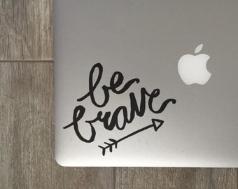 Be Brave, Laptop Stickers, Laptop Decal, Macbook Decal, Car Decal, Vinyl Decal