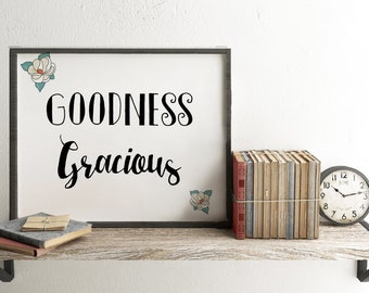 Goodness Gracious quote , Printable Southern sayings, digital download , Typography print