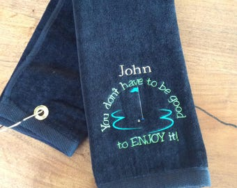 You Don't Have To Be Good...Golf towel