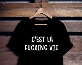 C'est la fucking vie  | T shirt | Femme | Homme |  FranglaisShop | noir ou blanc  | tee shirt life