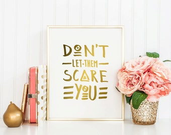 Don't Let Them Scare You - Instant Download - Handwritten - Gold - Typography - 8x10 - 11x14 - Printable art - Motivational Art - Home Decor