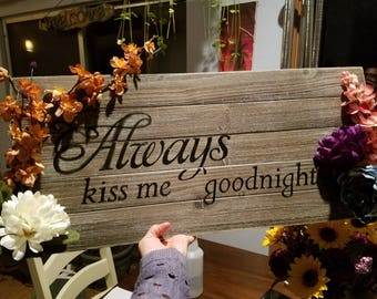 Always Kiss Me Goodnight Rustic sign