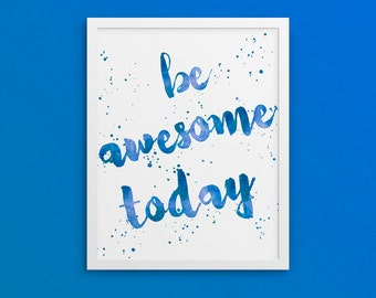 Blue Be awesome today, Daily inspiration, Watercolor, Printable Poster, Digital Art, Room Decoration- Instant Download