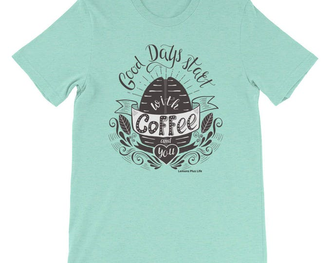 "Bella + Canvas Short-Sleeve Unisex Coffee T-Shirt ""Good Days Start With Coffee and You"""