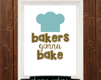 Bakers gonna bake, funny quote print, kitchen print, kitchen wall art, customized colors, printable 8x10, home decor, kitchen decor
