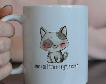 Kitten Mug/Cat Mug/Are You Kitten Me Right Meow/Gifts for Her/Kitten Mug/cat lover gift/Gift for her/Gift for him/Christmas Gift