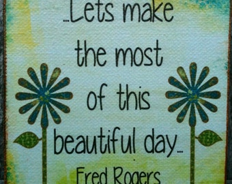 Lets Make the Most of This Beautiful Day - Fred Rogers - Mr. Rogers - Free Shipping in US