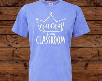 Queen Of My Classroom - Teacher T-Shirt - Comfort Colors Short Sleeve Tee  - Unisex - Teacher Gift - T-Shirt