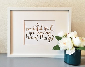 Beautiful girl, you can do hard things, goldfoil / rosegold foil calligraphy
