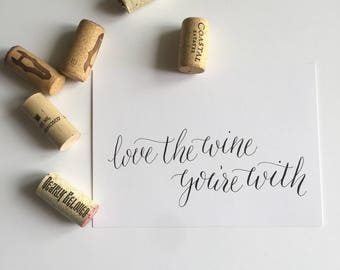5x7 Calligraphy Print - Love the wine you're with