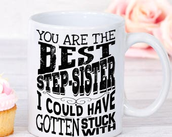Funny Step sister Mug, Best Stepsister Mug, Stepsister Mug, Step Sister Birthday Gift, Funny Mug for Step Sister, Cool Gifts for Stepsister