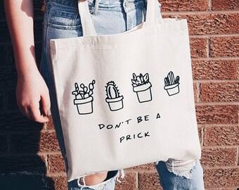 Don't be a Prick Tote Bag