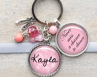 Never miss a chance to dance Dancer keychain Ballerina keyring Quote keychain Inspiration keychain  Customized Keyring Name pendant