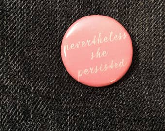 """1.25"""" Nevertheless She Persisted Pin Badge - Feminist Pins - Feminist Pinback Buttons - Feminist Badges"""