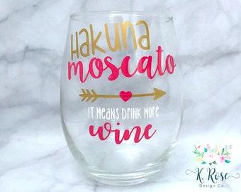 Hakuna Moscato Wine Glass | Drink More Wine | Hakuna Moscato | Funny Wine Glass | Wine | Gift | Custom Wine Glass