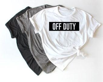 Off Duty Women's Shirt, Fashion Shirt, Tumblr Shirt, Cute Women's Shirt, Gift For Her
