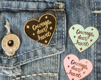 Courage, Dear Heart Luxury Hard Enamel Pin