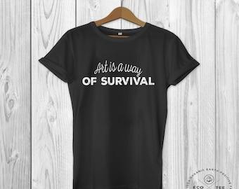 Art is a way of survival T-Shirt - Organic slogan t-shirt