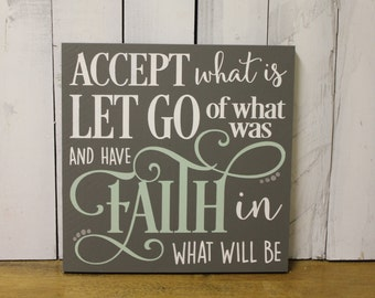 Accept what is/Let Go of what was/and have FAITH in what will be/Inspirational/Wood Sign/Motivational/Pretty Sign/U Choose Colors/Home decor