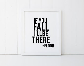 "PRINTABLE Art "" If you fall Ill be there"" Typography Poster Typography Art Dorm Decor Funny Art Print Home Decor Apartment Decor"