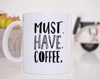 Must Have Coffee Coffee mug | Teacher Gift | Funny Mug |
