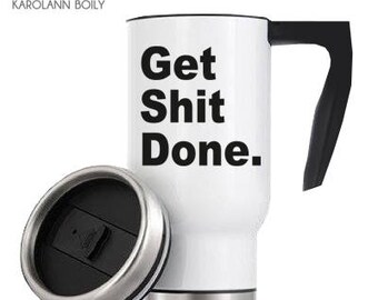 "Travel mug, coffee mug, ""Get Shit Done"", hot chocolate, funny, motivational, morning, office, work, original gift, work hard"