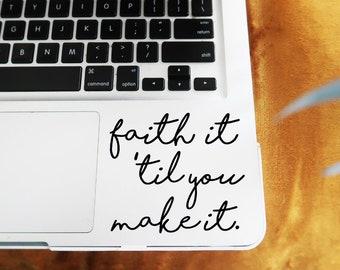 Faith It Til You Make It Decal - Faith It Until You Make It -  Spiritual Decal - Laptop Decal -Laptop Stickers - Car Decal l - Vinyl Decal