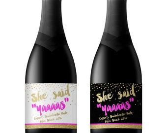 Bachelorette Wine Label, Bachelorette Party, She said Yaaas, She said Yes, Custom champagne Label, Wedding Party Gift
