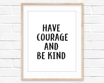 Have courage and be kind wall art