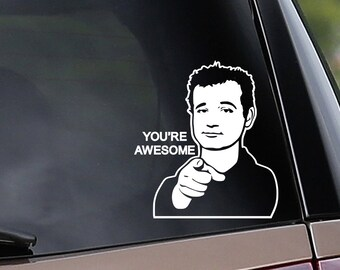Bill Murray - You're Awesome - Vinyl Car Decal - Window Decal - Laptop Decal -  Stripes - Ghostbusters - Vinyl Sticker