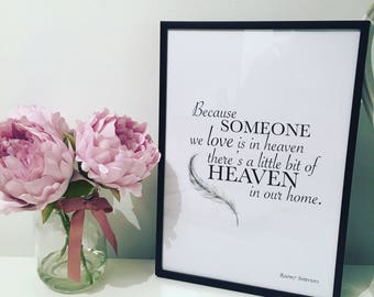 Because someone we love is in heaven there's a little bit of heaven in our home print