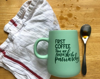 First Coffee Then We Smash The Patriarchy 15-ounce ceramic mug