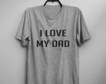 I love my dad tshirt funny fathers day t-shirt slogan women shirt graphic tees for dad woman slogan t shirt gift for her mens tshirts