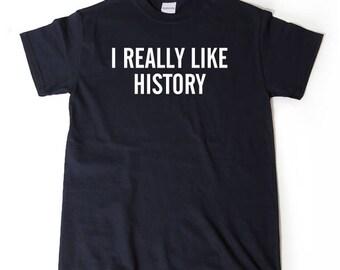 History Shirt - I Really Like History T-shirt Funny Tee History Historian Shirt History Teacher