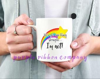 10oz Designer Mug - 'Lets get one thing straight... I'm not'   Gay Mug   Funny Mug
