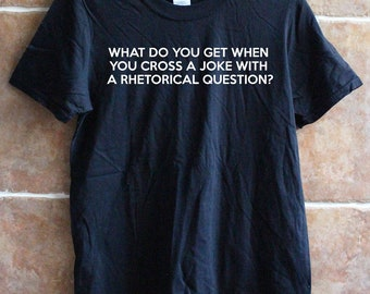 Rhetorical Joke Funny grey or black Slogan T-Shirt by Japan Four. Available in men's and women's sizes.
