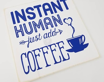 "READY TO SHIP \ 12x12"" Instant Human Just Add Coffee Wood Sign - Coffee Bar - Home - Home Decor - Wooden Sign - Mocha - Kitchen Decor"