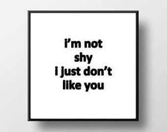Quote Print and/or Frame - I'm Not Shy I Just Don't Like You