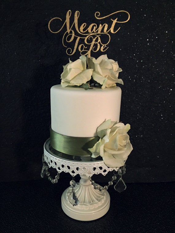 Meant To Be Cake Topper, Wedding Cake Topper, Engagement Cake Topper, Bridal Shower Cake Topper, Anniversary Cake Topper