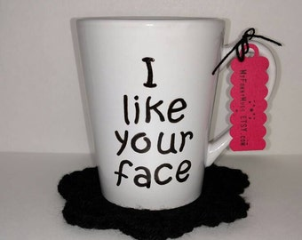 I Like Your Face Mug - Funny Mug - Boyfriend Girlfriend Gift - Best Friend Mug - Husband Wife Mug - Custom Mug - Stoneware - Unique Gift