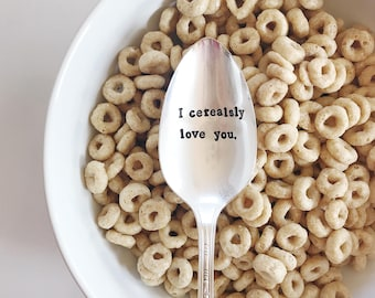 I Cerealsly Love you.  Hand Stamped Spoon. Stocking Stuffer. Cereal Spoon. Gifts under 25. I seriously love you.