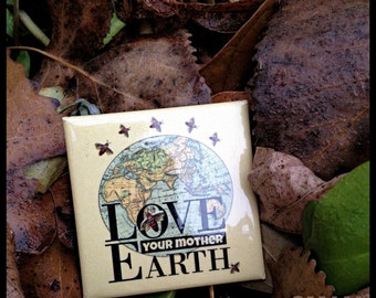 "Love Your Mother Earth.   1.5""Square Fridge Magnet."