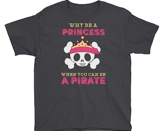 Why Be A Princess When You Can Be A Pirate Youth Short Sleeve T-Shirt